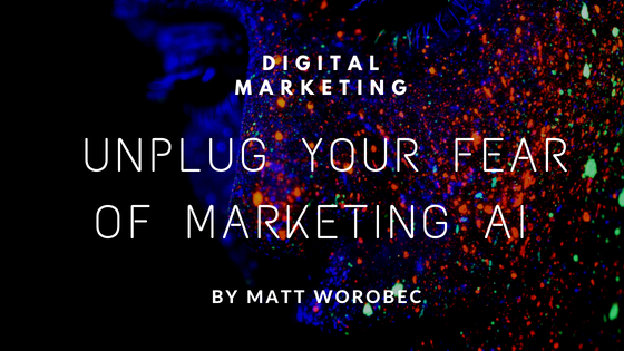 Unplug Your Fear of Marketing AI